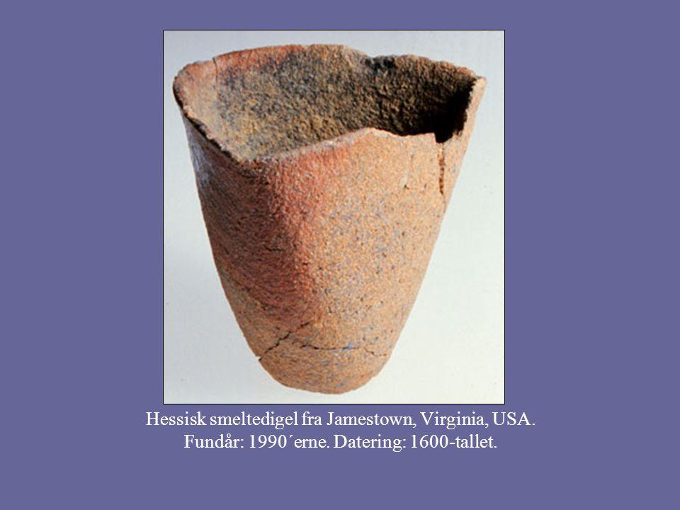 Hessisk smeltedigel fra Jamestown, Virginia, USA. Fundår: 1990´erne