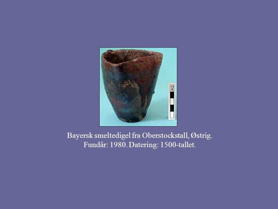 Bayersk smeltedigel fra Oberstockstall, Østrig. Fundår: 1980