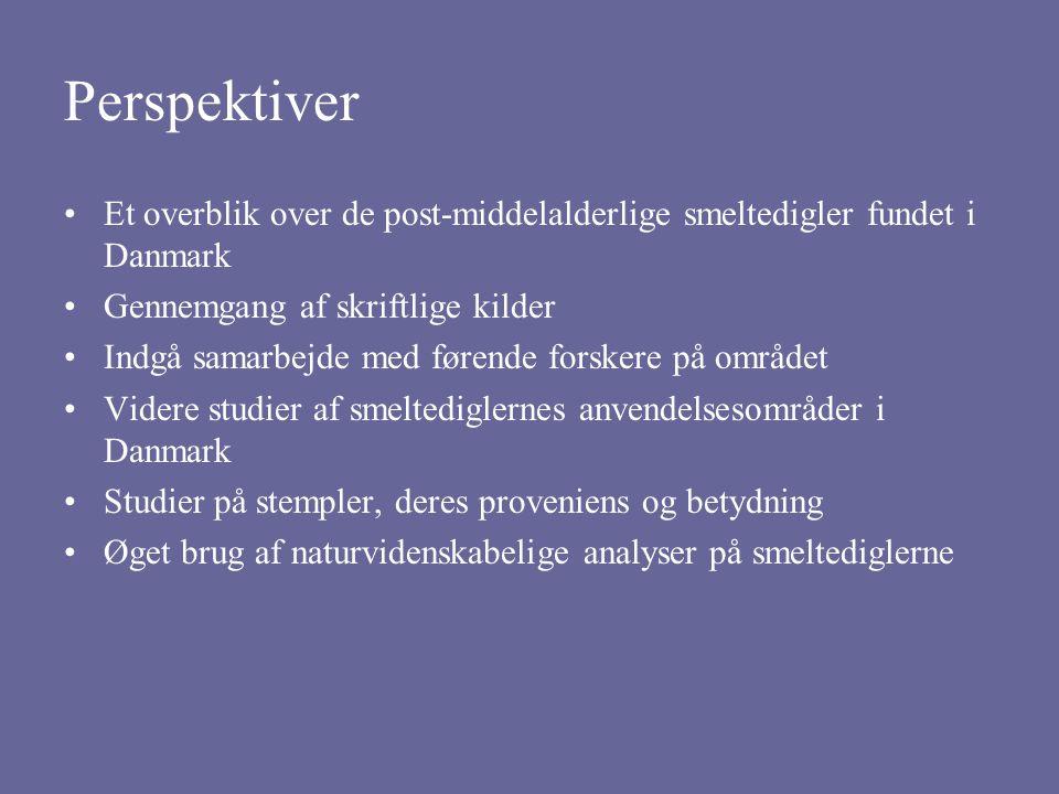 Perspektiver Et overblik over de post-middelalderlige smeltedigler fundet i Danmark. Gennemgang af skriftlige kilder.