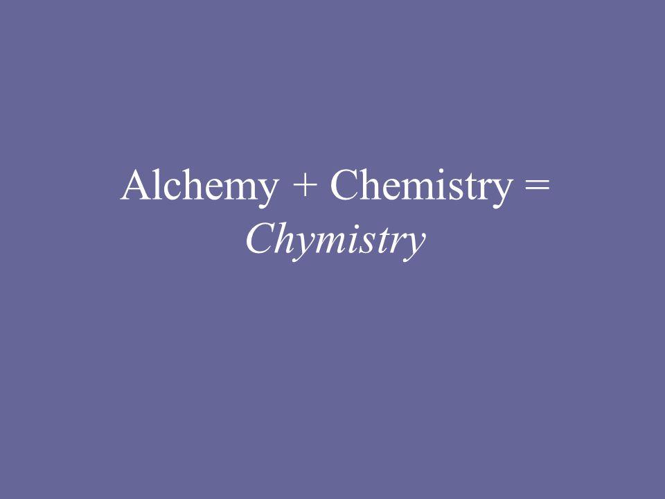 Alchemy + Chemistry = Chymistry