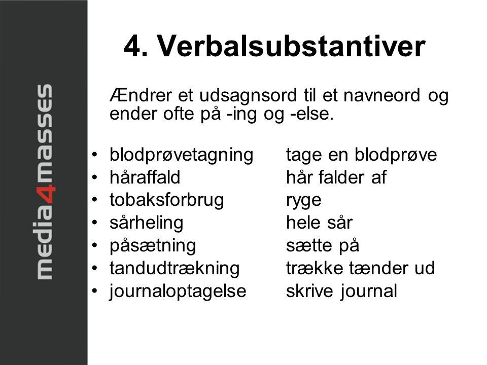 4. Verbalsubstantiver Ændrer et udsagnsord til et navneord og ender ofte på -ing og -else. blodprøvetagning tage en blodprøve.