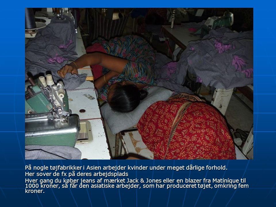 På nogle tøjfabrikker i Asien arbejder kvinder under meget dårlige forhold.