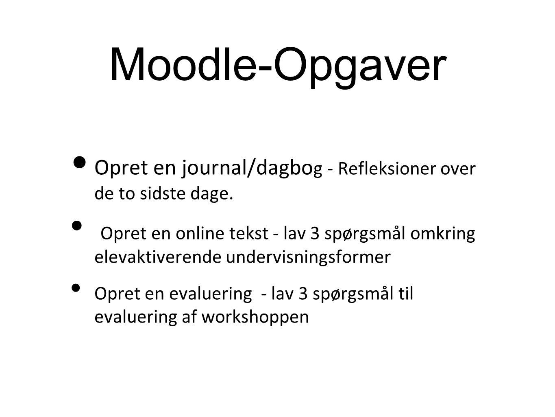 Moodle-Opgaver Opret en journal/dagbog - Refleksioner over de to sidste dage.