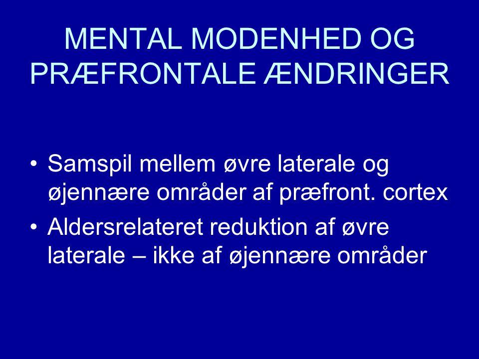 MENTAL MODENHED OG PRÆFRONTALE ÆNDRINGER