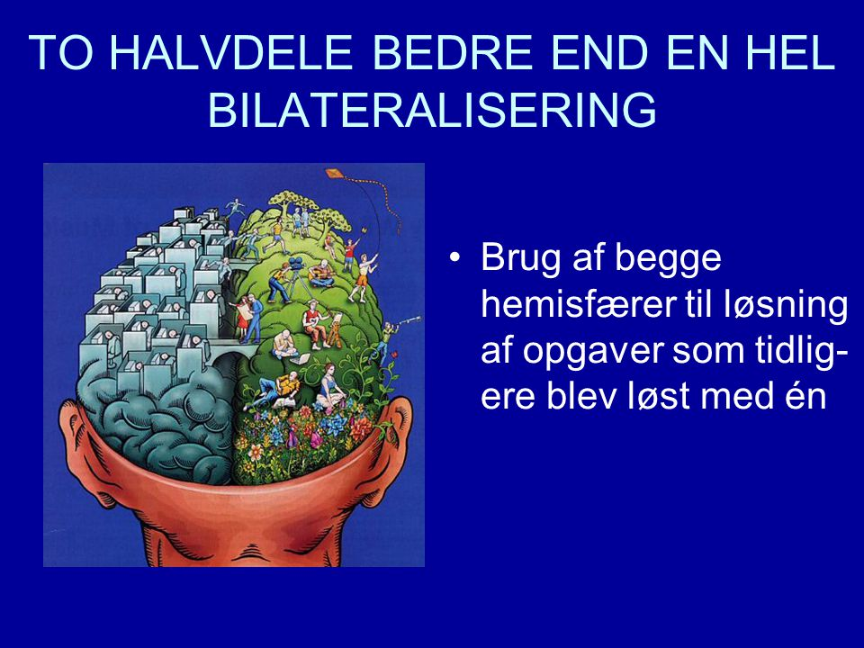 TO HALVDELE BEDRE END EN HEL BILATERALISERING