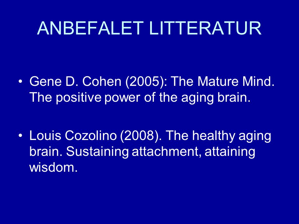 ANBEFALET LITTERATUR Gene D. Cohen (2005): The Mature Mind. The positive power of the aging brain.