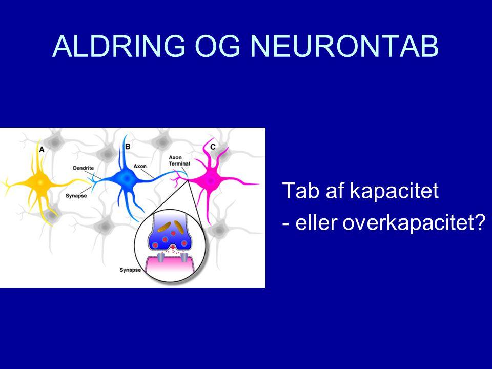 ALDRING OG NEURONTAB Tab af kapacitet - eller overkapacitet