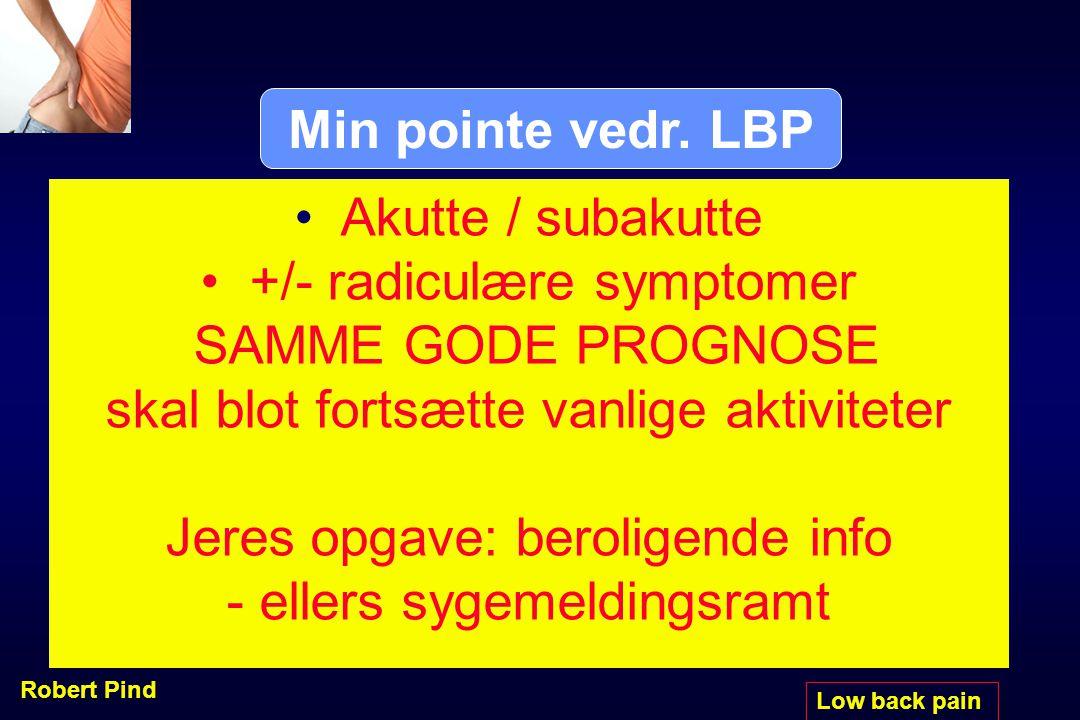 +/- radiculære symptomer SAMME GODE PROGNOSE