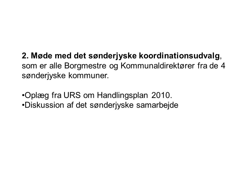 2. Møde med det sønderjyske koordinationsudvalg, som er alle Borgmestre og Kommunaldirektører fra de 4 sønderjyske kommuner.