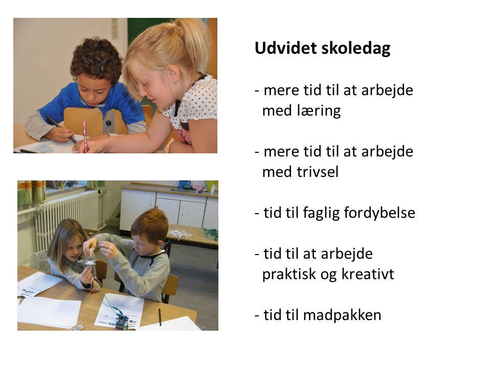 Udvidet skoledag - mere tid til at arbejde med læring - mere tid til at arbejde med trivsel - tid til faglig fordybelse - tid til at arbejde praktisk og kreativt - tid til madpakken