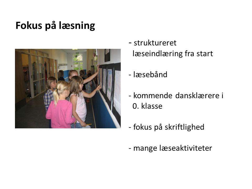 - struktureret læseindlæring fra start - læsebånd - kommende dansklærere i 0. klasse - fokus på skriftlighed - mange læseaktiviteter
