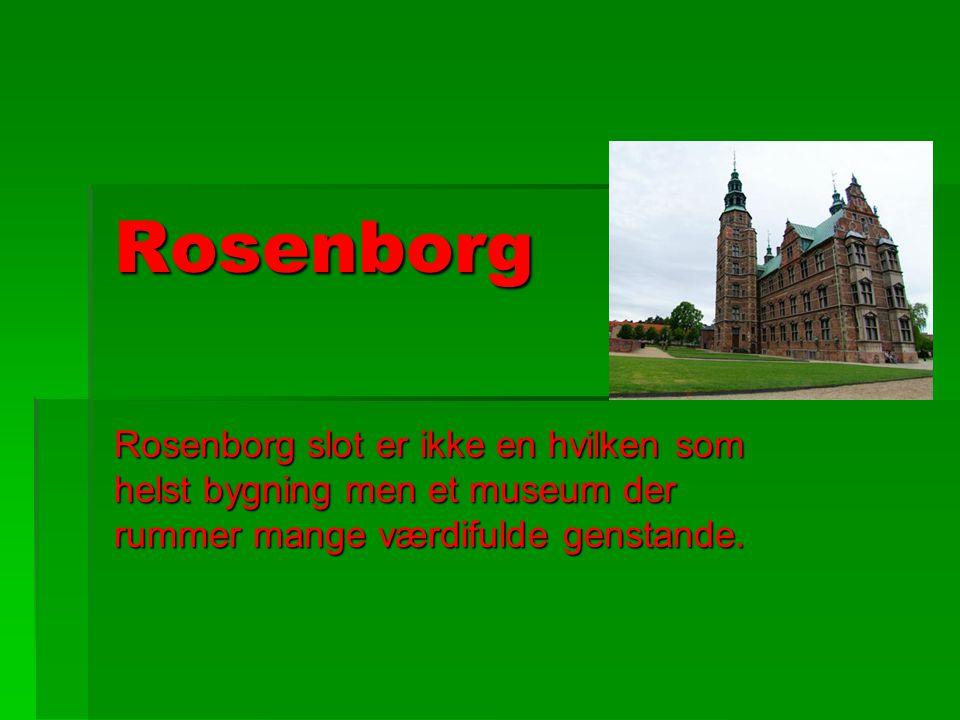 Rosenborg Rosenborg slot er ikke en hvilken som helst bygning men et museum der rummer mange værdifulde genstande.
