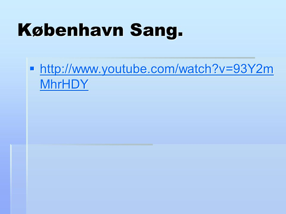 København Sang. http://www.youtube.com/watch v=93Y2mMhrHDY