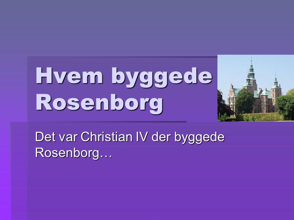 Hvem byggede Rosenborg