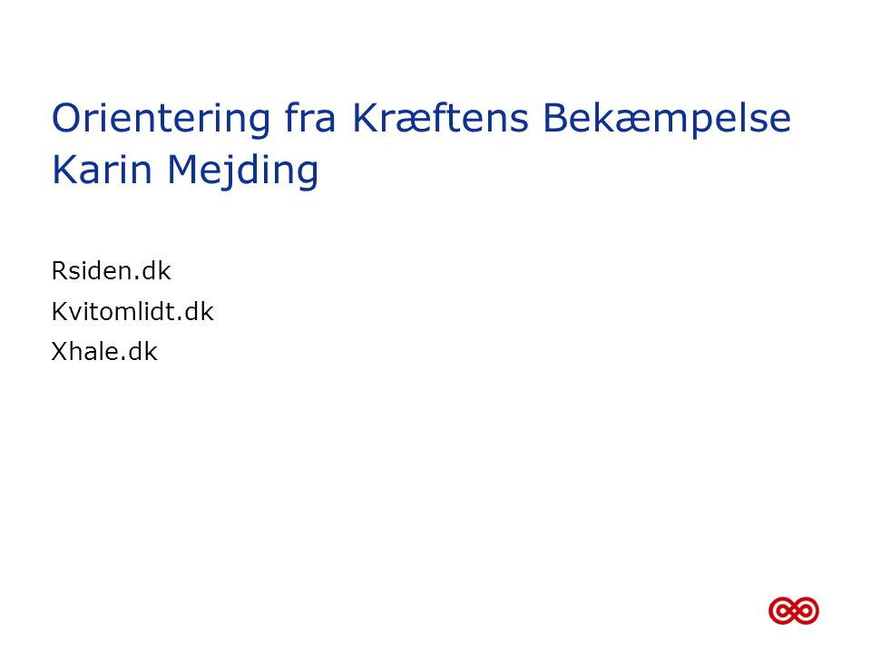 Orientering fra Kræftens Bekæmpelse Karin Mejding
