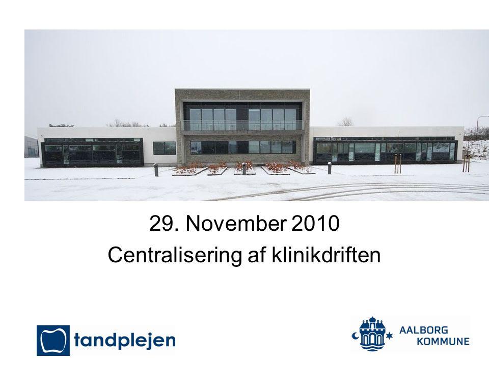 29. November 2010 Centralisering af klinikdriften