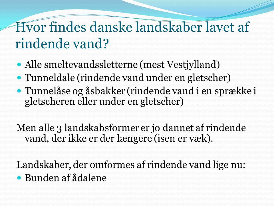 Hvor findes danske landskaber lavet af rindende vand