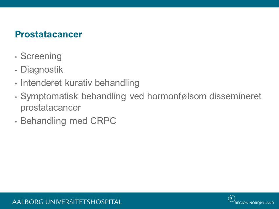 Prostatacancer Screening. Diagnostik. Intenderet kurativ behandling. Symptomatisk behandling ved hormonfølsom dissemineret prostatacancer.