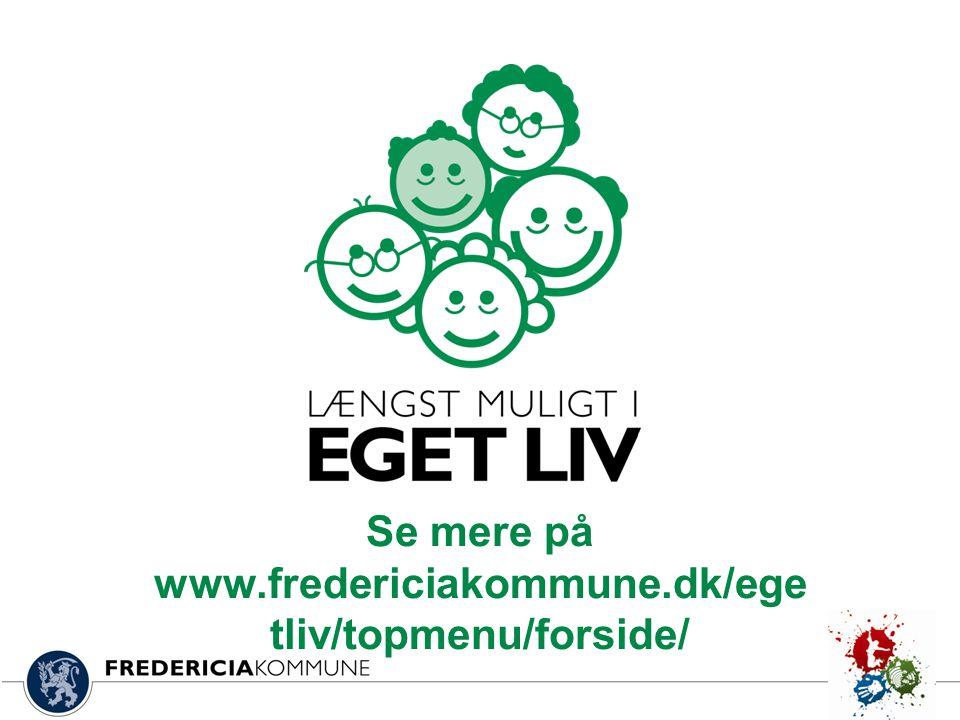 Se mere på www.fredericiakommune.dk/egetliv/topmenu/forside/