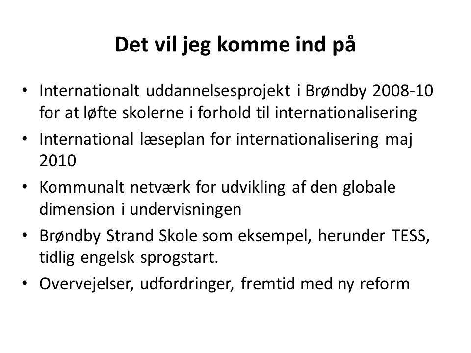 Det vil jeg komme ind på Internationalt uddannelsesprojekt i Brøndby 2008-10 for at løfte skolerne i forhold til internationalisering.