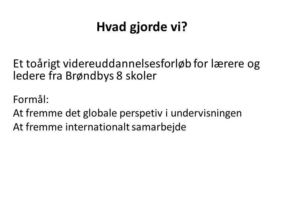 Hvad gjorde vi Et toårigt videreuddannelsesforløb for lærere og ledere fra Brøndbys 8 skoler. Formål: