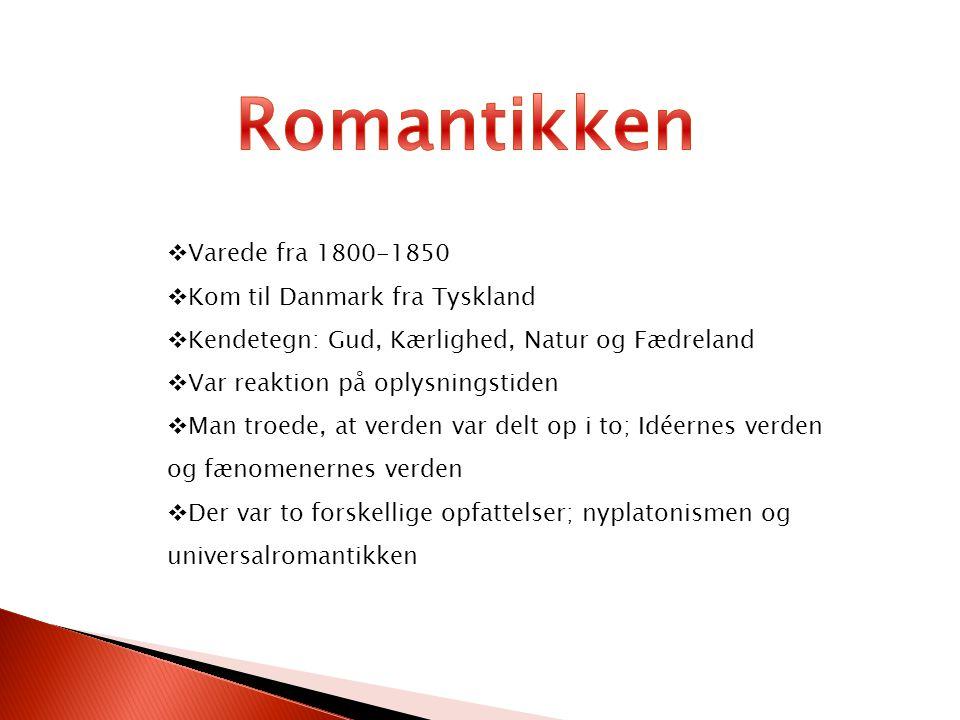 Romantikken Varede fra 1800-1850 Kom til Danmark fra Tyskland