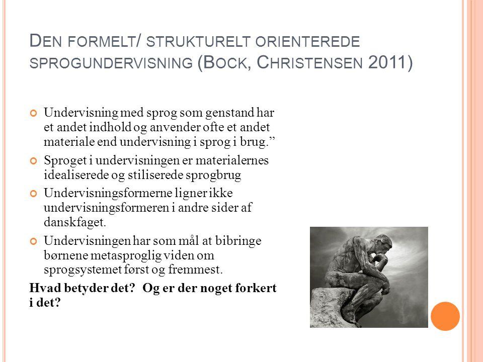Den formelt/ strukturelt orienterede sprogundervisning (Bock, Christensen 2011)