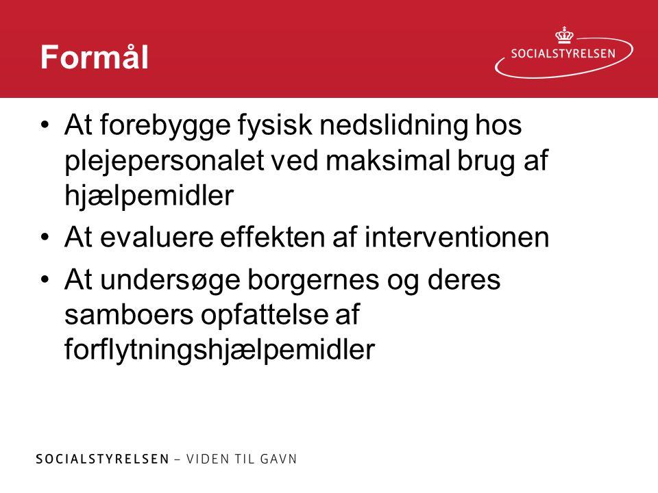 Formål At forebygge fysisk nedslidning hos plejepersonalet ved maksimal brug af hjælpemidler. At evaluere effekten af interventionen.