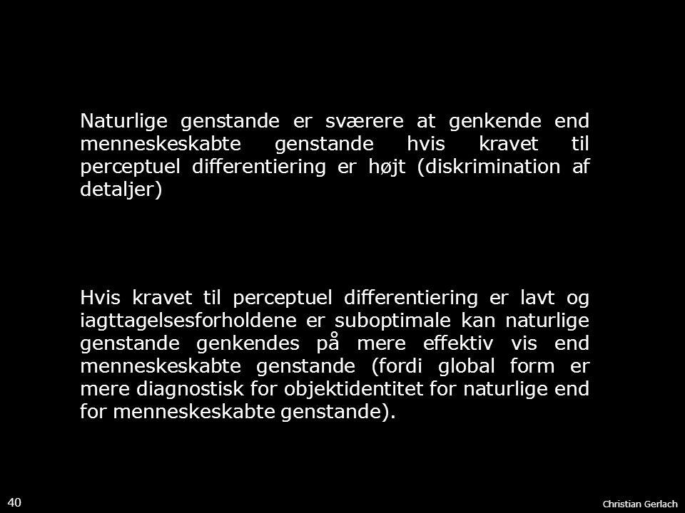 Naturlige genstande er sværere at genkende end menneskeskabte genstande hvis kravet til perceptuel differentiering er højt (diskrimination af detaljer)
