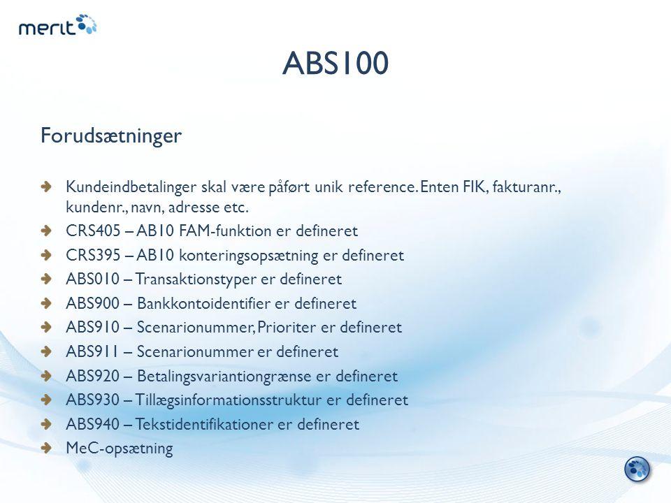 ABS100 Forudsætninger. Kundeindbetalinger skal være påført unik reference. Enten FIK, fakturanr., kundenr., navn, adresse etc.