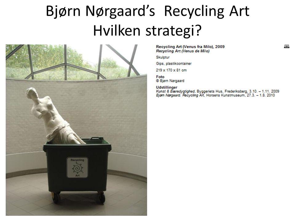 Bjørn Nørgaard's Recycling Art Hvilken strategi