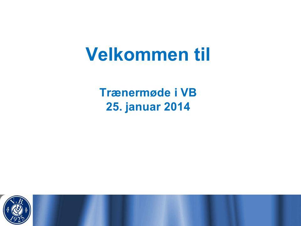 Velkommen til Trænermøde i VB 25. januar 2014