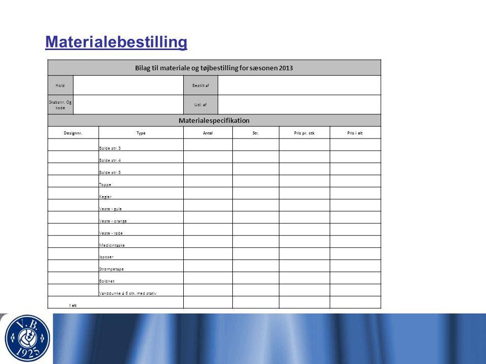 Materialebestilling Bilag til materiale og tøjbestilling for sæsonen 2013. Hold. Bestilt af. Skabsnr. Og kode.