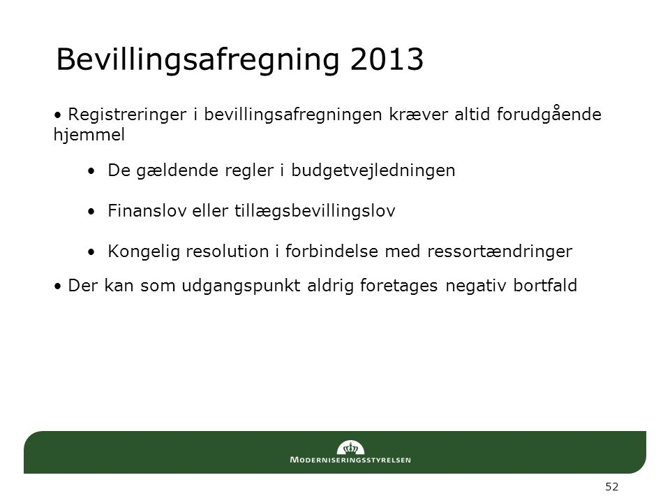 Bevillingsafregning 2013 Registreringer i bevillingsafregningen kræver altid forudgående hjemmel. De gældende regler i budgetvejledningen.