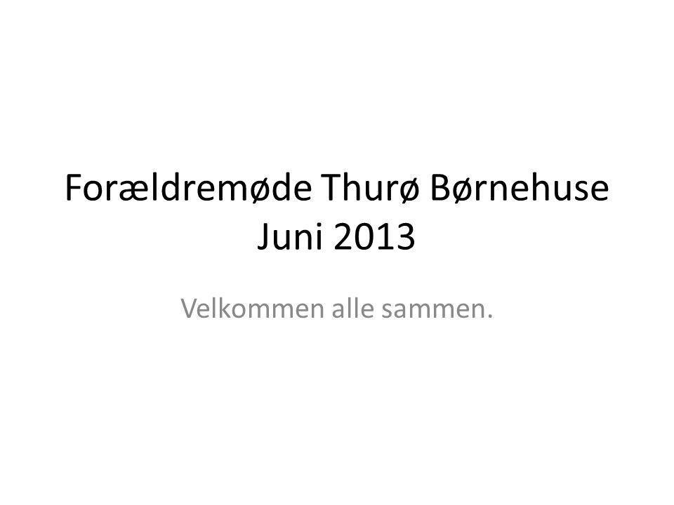 Forældremøde Thurø Børnehuse Juni 2013
