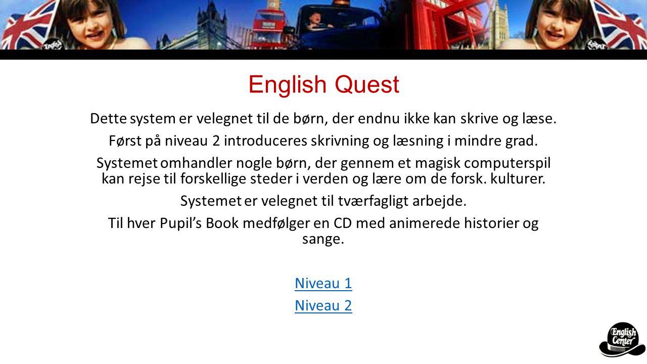 English Quest Dette system er velegnet til de børn, der endnu ikke kan skrive og læse.