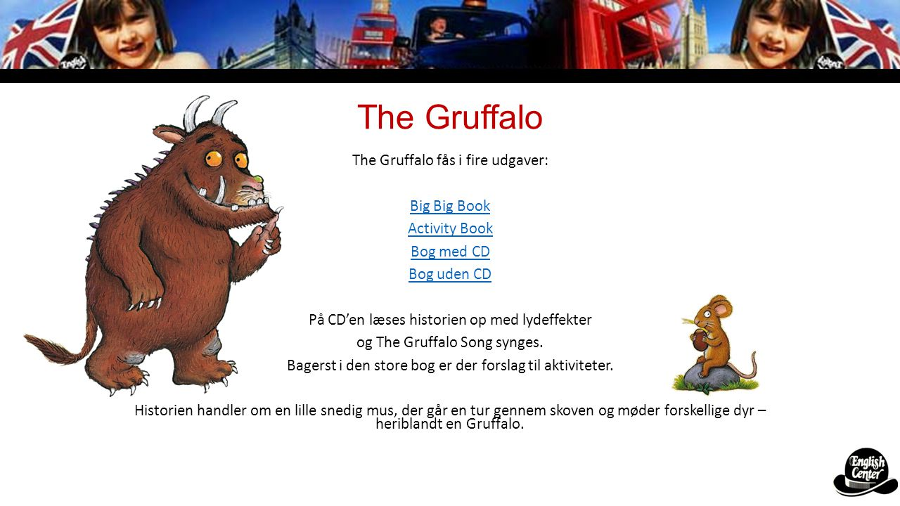 The Gruffalo The Gruffalo fås i fire udgaver: Big Big Book