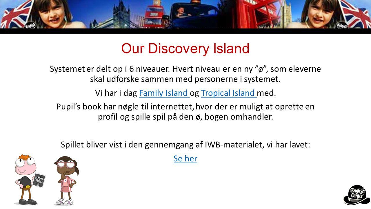 Our Discovery Island Systemet er delt op i 6 niveauer. Hvert niveau er en ny ø , som eleverne skal udforske sammen med personerne i systemet.