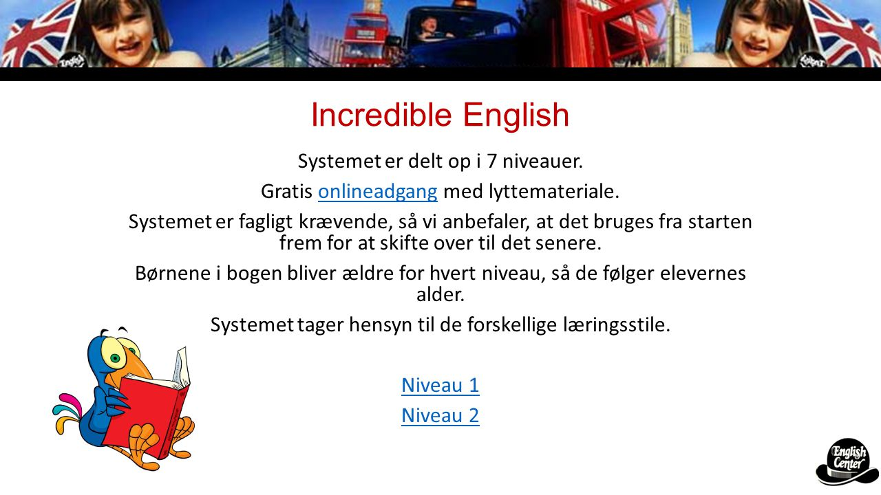 Incredible English Systemet er delt op i 7 niveauer.