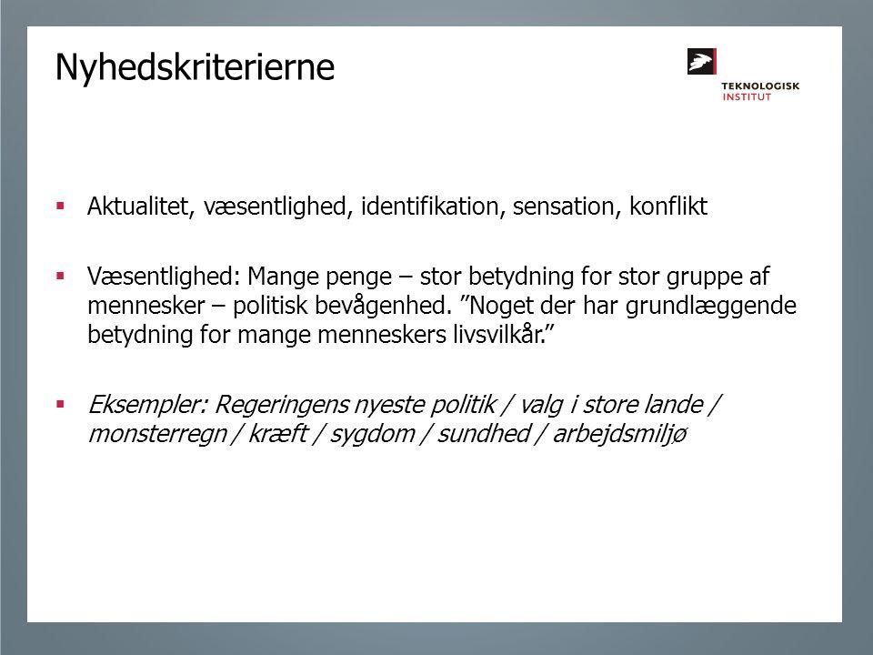 Nyhedskriterierne Aktualitet, væsentlighed, identifikation, sensation, konflikt.