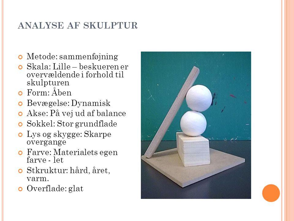 analyse af skulptur Metode: sammenføjning