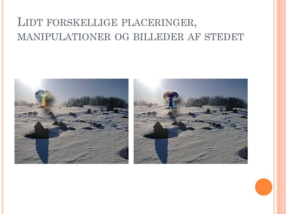 Lidt forskellige placeringer, manipulationer og billeder af stedet