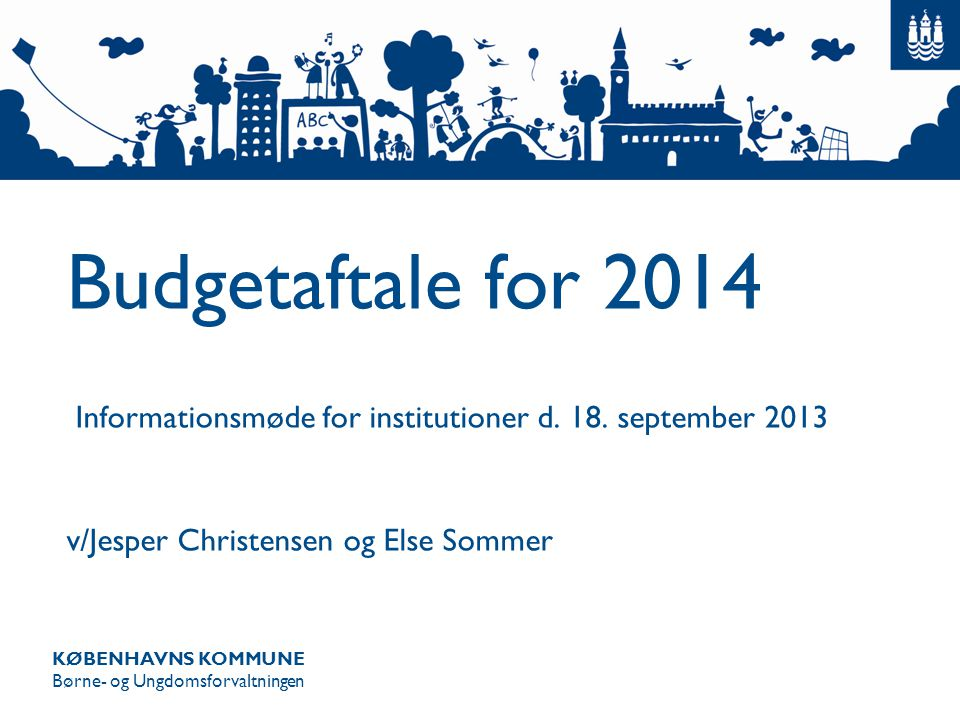 Budgetaftale for 2014 Informationsmøde for institutioner d. 18