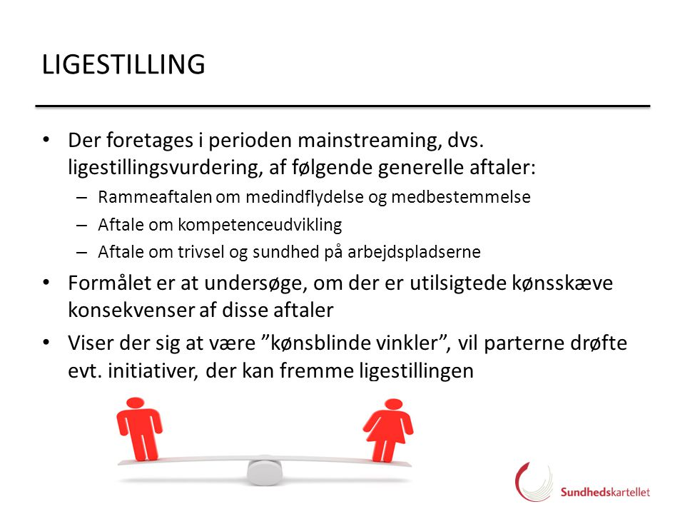 LIGESTILLING Der foretages i perioden mainstreaming, dvs. ligestillingsvurdering, af følgende generelle aftaler: