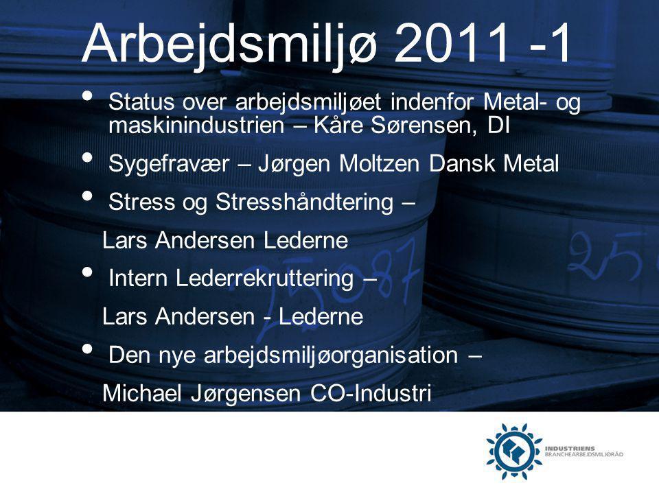 Arbejdsmiljø 2011 -1 Status over arbejdsmiljøet indenfor Metal- og maskinindustrien – Kåre Sørensen, DI.