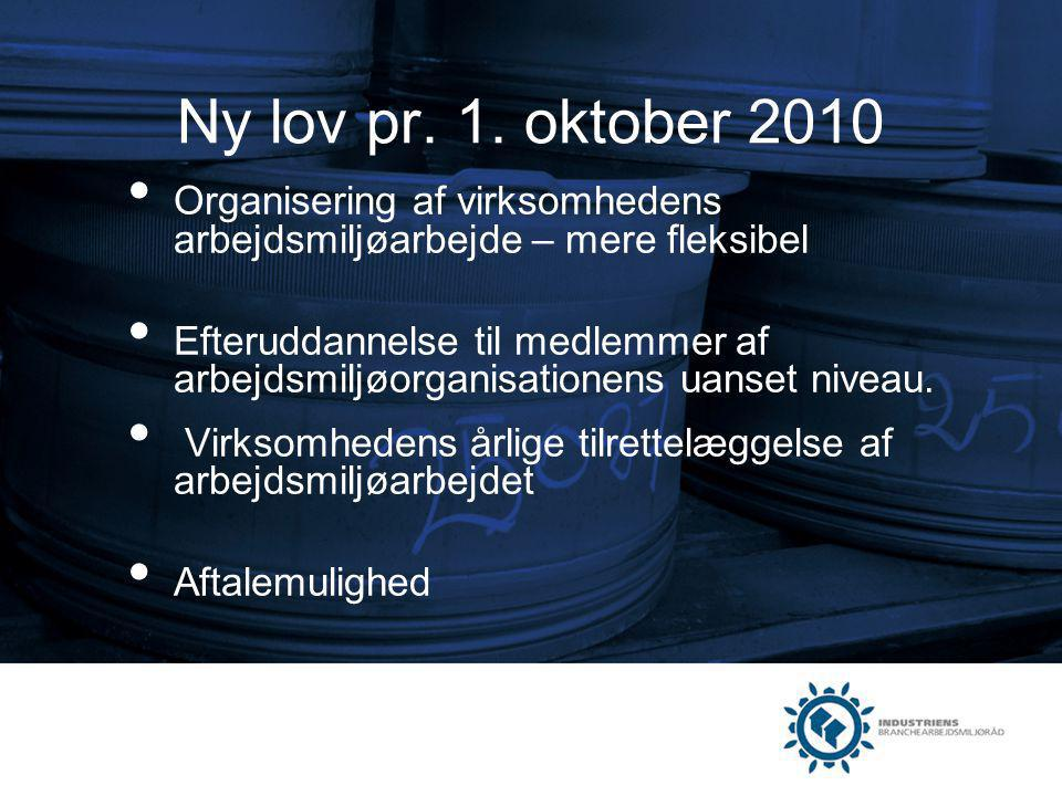 Ny lov pr. 1. oktober 2010 Organisering af virksomhedens arbejdsmiljøarbejde – mere fleksibel.