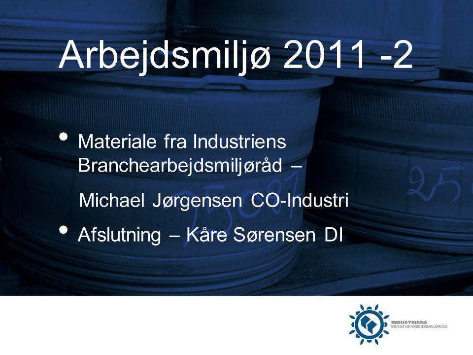 Arbejdsmiljø 2011 -2 Materiale fra Industriens Branchearbejdsmiljøråd – Michael Jørgensen CO-Industri.