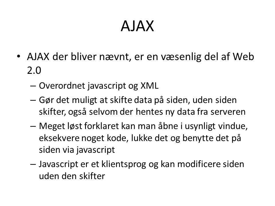 AJAX AJAX der bliver nævnt, er en væsenlig del af Web 2.0