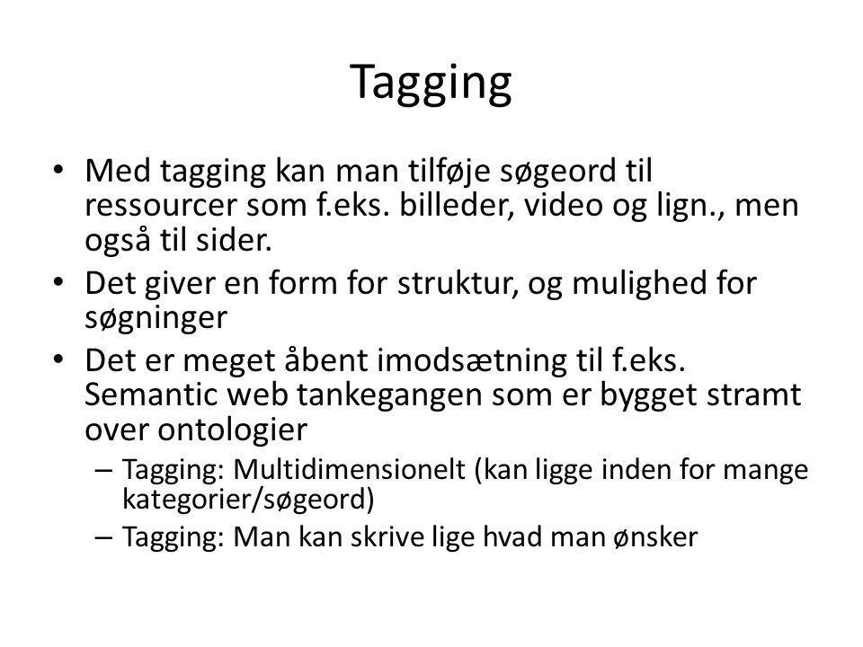 Tagging Med tagging kan man tilføje søgeord til ressourcer som f.eks. billeder, video og lign., men også til sider.
