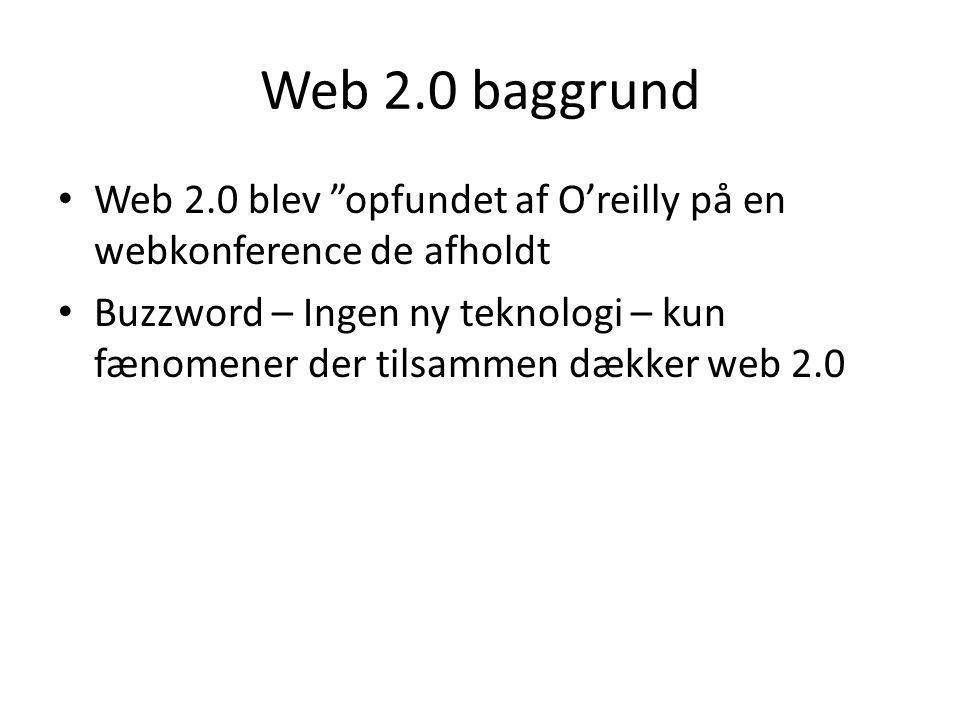 Web 2.0 baggrund Web 2.0 blev opfundet af O'reilly på en webkonference de afholdt.